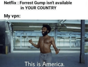 Thanks vpn: Netflix Forrest Gump isn't available  in YOUR COUNTRY  My vpn:  This is America. Thanks vpn
