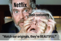 """Be Like, Beautiful, and Netflix: Netflix  heir customers  """"Watch our originals, they're BEAUTIFUL!"""" It be like that sometimes"""