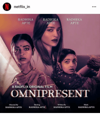 It's even funnier when Netflix themselves posted this. 😂👏🏻: netflix in  RADHIKA  APTE  RADHIKA  APTE  RADHIKA  APTE  0  A RADFLIXORIGINAL FILM  OMNIPRESENT  Directed By  RADHIKA APTE  Starring  RADHIKA APTE  Written By  RADHIKA APTE  Music  RADHIKA APTE It's even funnier when Netflix themselves posted this. 😂👏🏻