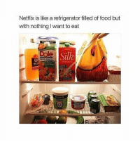 Memes, 🤖, and Silk: Netflix is like a refrigerator filled of food but  with nothing l want to eat  Silk  100x JUICE  SOY MILK true 😂 ♥ 💭| QOTP : comment below your favorite food or drink that's in your fridge at the moment 😂 ♥ 🍉| Tags : clean cleanmeme cleanmemes comedy cute dank dankmemes funny ha haha hilarious kawaii kawaiimeme kawaiimemeteam lol meme memes omg pun puns relatable true wow