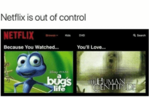 """Thanks Netflix: Netflix is out of control  NETFLIX  Brow"""" Kids DVD  Q Search  Because You Watched...  You'll Love...  F PIxa  TH  life Thanks Netflix"""