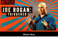 So this is on Netflix.   Never heard his stuff before so I might watch: NETFLIX  JOE ROGAN:  TRIGGERED  Watch Now So this is on Netflix.   Never heard his stuff before so I might watch