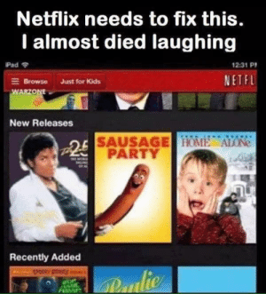 Being Alone, Home Alone, and Netflix: Netflix needs to fix this.  I almost died laughing  Pad  12:31 P  NETFL  EBrowse  Just for Kids  WARZONE  New Releases  OSAUSAGE HOME ALONE  PARTY  Recently Added  SPOORY STOW  alie Special kind of party at the Neverland ranch