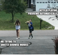 Memes, Movies, and Netflix: NETFLIX PLAYING  PREVIEWS AUTOMATICALLY  ME TRYING TO  QUIETLY BROWSE MOVIES Relatable memesapp