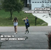 Movies, Netflix, and Com: NETFLIX PLAYING  PREVIEWSAUTOMATICALLY  ME TRYING TO  QUIETLY BROWSE MOVIES  imgfip.com Can these be turned off?