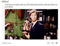 @bethanysjohnson when we go shopping when you come down this is gonna be me just saying 😂-owner supernatural deanwinchester samwinchester brothers castiel destiel jensenackles jaredpadalecki mishacollins cockles brotp j2: netflixgurl  That face you make when you find weird shit at stores. and then offer it to  your friend.  127,023 notes @bethanysjohnson when we go shopping when you come down this is gonna be me just saying 😂-owner supernatural deanwinchester samwinchester brothers castiel destiel jensenackles jaredpadalecki mishacollins cockles brotp j2