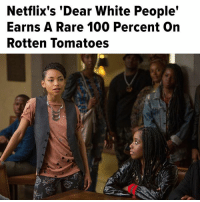 """dear white people: Netflix's """"Dear White People'  Earns A Rare 100 Percent on  Rotten Tomatoes"""