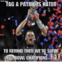Just in case anyone forgot. We're still the greatest franchise and your reigning Super Bowl champions. Let's see those tears #AmericasAdmin #KissTheRings #Pats1289: NETWORK  TAG A PATRIOTS HATER  TO REMIND THEM WERE SUPER  O BOWL CHAMPIONS  SUP  RamC net Just in case anyone forgot. We're still the greatest franchise and your reigning Super Bowl champions. Let's see those tears #AmericasAdmin #KissTheRings #Pats1289