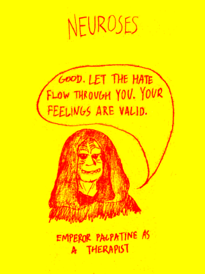 Emperor Palpatine, Good, and Emperor: NEUROSES  GooD. LET THE HATE  FLoW THROVGH YOU. YOUR  FEELINGS ARE VALID.  EMPEROR PALPATINE AS  A THERAPIST Neuroses - Emperor Palpatine as a therapist [OC]