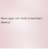 Girl Memes, Never, and Oh Well: Never again will I settle for less than l  deserve. Hence why I've been single for so long. Oh well. Better off 😘