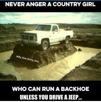 @by_god_betty_ann: NEVER ANGER A COUNTRY GIRL  @By God Betty Ann  WHO CAN RUN A BACKHOE  UNLESS YOUDRIVEAJEEP @by_god_betty_ann