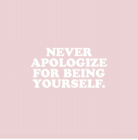 Never, For, and  Apologize: NEVER  APOLOGIZE  FOR BEING  YOURSELF
