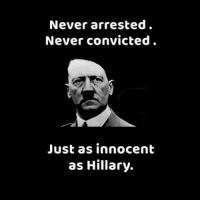 Hillary is as innocent is Hitler was. If Hitler's right-hand man, Heinrich Himmler was in charge of arresting and prosecuting him, do you think he would have been arrested?  President Obama, Democrats, WE THE PEOPLE are on to your game and we are BRINGING THE FIGHT TO YOU.  Conservatives, we implore you, settle your petty differences with Mr.  Trump and get out and vote. 15% of Republicans reportedly do not support him. That 15% may decide the election.  The time is now.: Never arrested.  Never convicted  Just as innocent  as Hillary. Hillary is as innocent is Hitler was. If Hitler's right-hand man, Heinrich Himmler was in charge of arresting and prosecuting him, do you think he would have been arrested?  President Obama, Democrats, WE THE PEOPLE are on to your game and we are BRINGING THE FIGHT TO YOU.  Conservatives, we implore you, settle your petty differences with Mr.  Trump and get out and vote. 15% of Republicans reportedly do not support him. That 15% may decide the election.  The time is now.