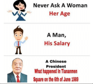Your turn to ask…: Never Ask A Woman  Her Age  A Man,  His Salary  Д  A Chinese  President  What happened In Tiananmen  Square on the 6th of June 1989 Your turn to ask…