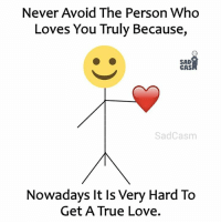 join our new page - Sadcasm: Never Avoid The Person Who  Loves You Truly Because,  SAD  CAS  SadCasm  Nowadays It ls Very Hard To  Get A True Love. join our new page - Sadcasm