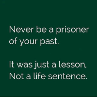 Via admin-@__chintu____: Never be a prisoner  of your past  It was just a lesson,  Not a life sentence Via admin-@__chintu____