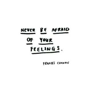 Never, Afraid, and Feelings: NEVER BE AFRAID  OP YouR  FEELINGS  FRANCES CAMNON