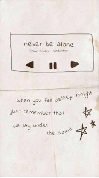 Being Alone, Never, and Remember: never be alone  Shawn Mendes- Handuritten  e n  You fal asleep tonicht  ust remember that  we lay under  the same