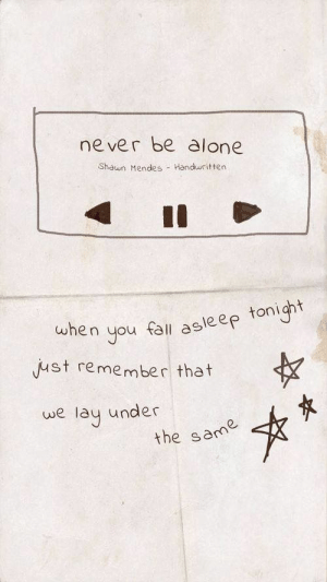 Being Alone, Never, and Remember: never be alone  Shawn Mendes- Handuritten  n You fal asleep tonicht  ust remember that  we lay under  the same