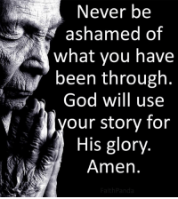God, Memes, and Never: Never be  ashamed of  what you have  been through  God will use  our story for  His glory  Amen