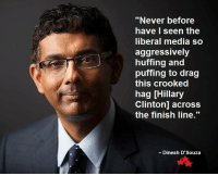"""Finish Line, Hillary Clinton, and Memes: """"Never before  have I seen the  liberal media so  aggressively  huffing and  puffing to drag  this crooked  hag [Hillary  Clinton] across  the finish line  Dinesh D'Souza"""