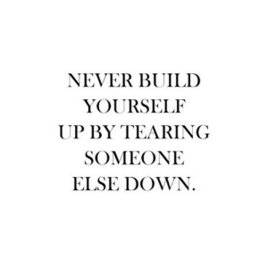 https://iglovequotes.net/: NEVER BUILD  YOURSELF  UP BY TEARING  SOMEONE  ELSE DOWN. https://iglovequotes.net/