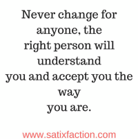 https://t.co/NZADVmHsMD: Never change for  anyone, the  right person will  understand  you and accept you the  Way  you are  WWW.Satixfaction.com https://t.co/NZADVmHsMD