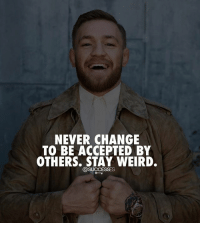 Memes, Weird, and Change: NEVER CHANGE  TO BE ACCEPTED BY  OTHERS. STAY WEIRD. Yours truly! successes