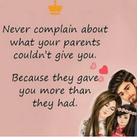 Memes, Parents, and Never: Never complain about  what your parents  couldn't give you  Because they gave  you more than  they had ❤