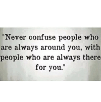 "Http, Never, and Net: ""Never confuse people who  are always around you, with  people who are always there  for you.""  Il http://iglovequotes.net/"
