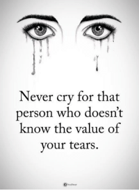 Life, Memes, and Date: Never cry for that  person who doesn't  know the value of  your tears. For women only: If you've ever felt a man pull away, lose interest or suddenly stop chasing or seducing you and didn't know why or what to do, Or if you feel like you never get what *you* need in bed from any guy you date, then you must watch this eye-opening – life changing video right now 👉 http://tiny.cc/lodesire