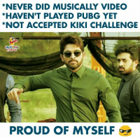 Video, Proud, and Never: NEVER DID MUSICALLY VIDEO  *HAVEN'T PLAYED PUBG YET  *NOT ACCEPTED KIKI CHALLENGE  LAUGHING  PROUD OF MYSELF