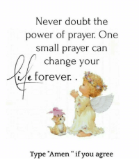 """Dank, Forever, and Power: Never doubt the  power of prayer. One  small prayer can  change your  e forever.  Type """"Amen """" if you agreie  11 9 #jussayin"""