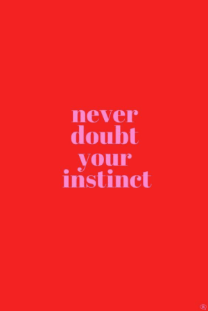 Doubt, Never, and Your: never  doubt  your  instine
