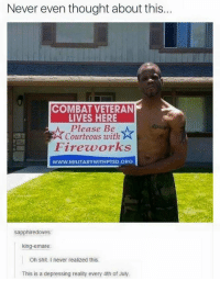 Funny, Shit, and 4th of July: Never even thought about this...  COMBAT VETERAN  LIVES HERE  Please Be  Courteous with  Fireuorks  WWW.MILITARYWITHPTSD.ORG  sapphiredoves:  king-emare  Oh shit. I never realized this.  This is a depressing reality every 4th of July. Oh shit I never thought about this. Spread the word. https://t.co/nJA5up6lXm