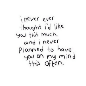 Mind, Never, and Thought: never ever  thought i like  You this much.  and i never  Planned to have  you on muy mind  this often. https://iglovequotes.net/