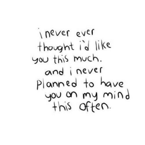 Mind, Never, and Thought: never ever  thought id like  you this much  and i never  Planned to have  you on my mind  this often https://iglovequotes.net/