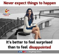 Disappointed, Never, and Indianpeoplefacebook: Never expect things to happern  LAUGHINO  Coleur  t's better to feel surprised  than to feel disappointed  f y  /laughingcolours