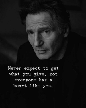 Memes, Heart, and Never: Never expect to get  what you give, not  everyone has a  heart like you <3