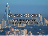 Dank, North Korea, and Earth: NEVER FO  RG  North Korea has never  been attacked by terrorists Safest country on Earth.