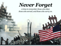 Never forget 🇺🇸 9-11-2001 where were you when you heard? gonebutnotforgotten: Never Forget  A time to remember those who died,  those who served, and those who carry on.  uillm Never forget 🇺🇸 9-11-2001 where were you when you heard? gonebutnotforgotten