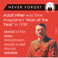 "Memes, Hitler, and Adolf Hitler: NEVER FORGET  Adolf Hitler was Time  Magazine's ""Man of the  Year"" in 1938  Moral of the  story  Mainstream  Media is not  always  reliable"