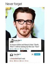 "FOLLOW our Team Page 👉 #AmazingThings: Never forget  Drake Bell  In honor of Kim and Kanye's baby""North  West"" I will be naming my first son ""Taco""  ta  Favaree  More  Taco Bell  aTacoBel  @Drake Bell Can't wait.  Recy ta Favorite  More FOLLOW our Team Page 👉 #AmazingThings"