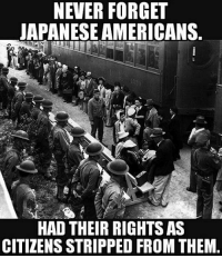 """Memes, Power, and White: NEVER FORGET  JAPANESE AMERICANS.  HAD THEIR RIGHTS AS  CITIZENS STRIPPED FROM THEM perspective What makes you think you are safe just because you have legal permanent residency or citizenship? 💡 There are still people in power that truly believe """"if it isn't white then it isn't right"""" 🤔🤔 Repost @stories.that.shook.the.world"""