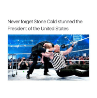 Memes, 🤖, and Stone Cold: Never forget Stone Cold stunned the  President of the United States Oh hell yeah 🍻