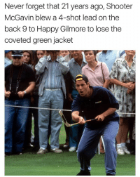 Meme, Shit, and Happy: Never forget that 21 years ago, Shooter  McGavin blew a 4-shot lead on the  back 9 to Happy Gilmore to lose the  coveted green jacket @friendofbae is an amazing OG meme account (Gold jacket green jacket who gives a shit)