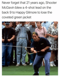 Never forget.....: Never forget that 21 years ago, Shooter  McGavin blew a 4-shot lead on the  back 9 to Happy Gilmore to lose the  coveted green jacket Never forget.....