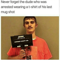 Memes, Fack, and 🤖: Never forget the dude who was  arrested wearingat-shirt of his last  mug shot  08 0814  COUNTY JAIL WHAT IN THE FACK 😩🙄😂@toofemale.s ➡TAG 5 FRIENDS ➡TURN ON POST NOTIFICATIONS