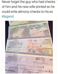 America, Memes, and Bank: Never forget the guy who had checks  of him and his new wife printed so he  could write alimony checks to his ex  #legend  425  Ch  BANK OF AMERICA  475  CHAN  I $  11301210  450  Date  derol  ANK OF AMERICA  NEVER BEEN HAPPIERT  Dollars @_theblessedone is hands down the funniest page on IG!