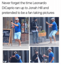 "Jonah Hill, Leonardo DiCaprio, and Pictures: Never forget the time Leonardo  DiCaprio ran up to Jonah Hill and  pretended to be a fan taking pictures  ar  ia  3t <p>Leonardo ""Wholesome"" DeCaprio</p>"